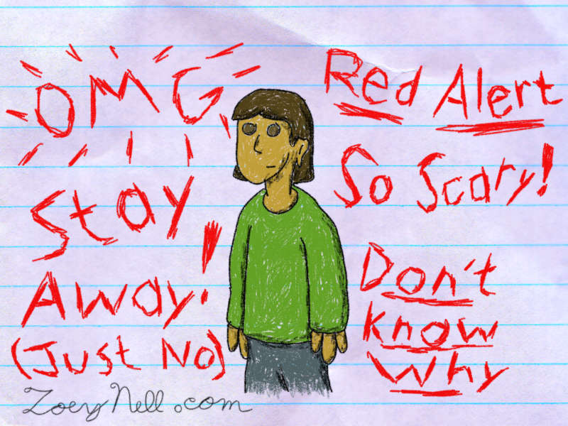 "A drawing of a single, nonthreatening person. The person is surrounded by alarming red text reading, ""OMG! Stay Away! Just No! Red Alert! So Scary! Don't Know Why!"""