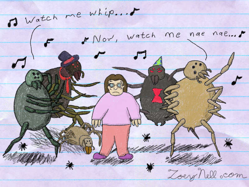"""A drawing of me looking upset and uncomfortable surrounded by dancing spiders singing, """"Watch me whip, now, watch me nae nae."""""""