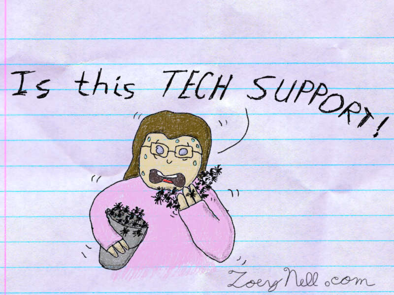 "A drawing of me looking sweaty and horrified holding a bucket of spiders in one hand and with the other holding a phone-shaped mass of spiders up to my face and shouting, ""Is this TECH SUPPORT!"""