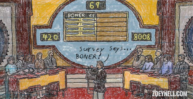 "A drawing of the TV show ""Family Feud."" The host announces, ""Survey says ... BONER!"""