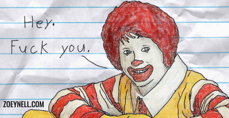 "A drawing of Ronald McDonald saying, ""Hey. Fuck you."""
