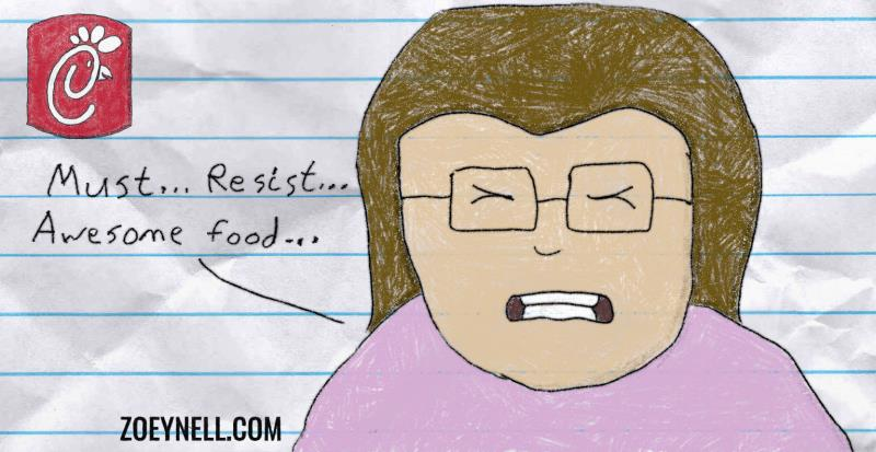 "A drawing of me next the the Chick-Fil-A logo. Clearly struggling, I say, ""Must ... Resist ... Awesome food ..."""