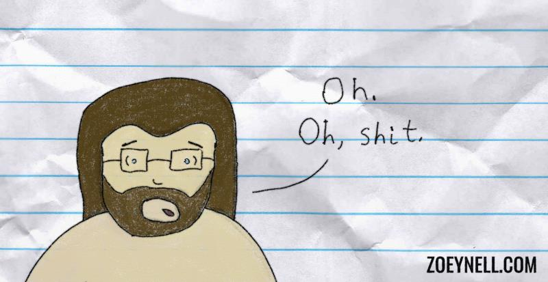 "A drawing of bearded me with no shirt saying, ""Oh. Oh, shit."""