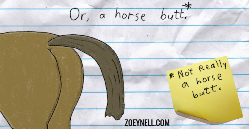 "A drawing of a horse butt below text reading, ""Or, a horse butt."" A sticky note stuck to the picture says, ""Not really a horse butt."""